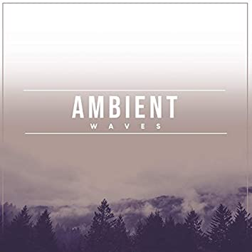 #Ambient Waves
