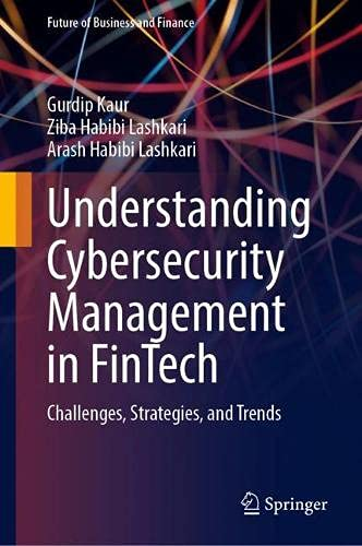 Understanding Cybersecurity Management in FinTech: Challenges, Strategies, and Trends (Future of Business and Finance)