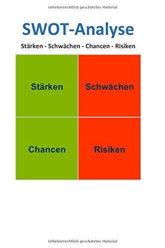 SWOT-Analyse - Stärken - Schwächen - Chancen - Risiken: inkl. SWOT Analyse Excel Vorlage und Beispiel im Buch