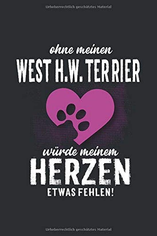 ホイットニー崩壊グラマーOhne meinen West H.W. Terrier: wuerde meinem Herzen etwas fehlen -  Notizbuch liniert - 100 Seiten
