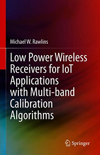 Low Power Wireless Receivers for IoT Applications with Multi-band Calibration Algorithms (English Edition)