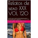 Relatos de sexo XXX VOL 120: pero él no se enteró siquiera, estaba embelesado viendo la pantalla, volví a mi siento y pensé que que éxito, alomejor es ... estilo pense, porque vamos (Spanish Edition)