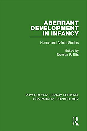 Aberrant Development in Infancy: Human and Animal Studies (Psychology Library Editions: Comparative Psychology) (English Edition)