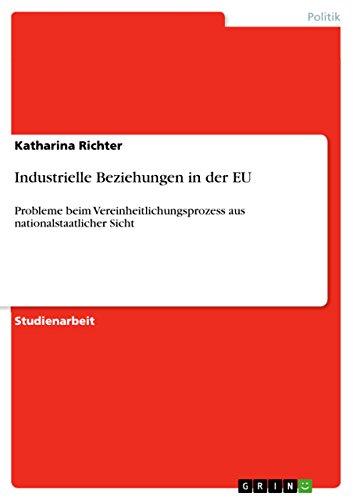 Industrielle Beziehungen in der EU: Probleme beim Vereinheitlichungsprozess aus nationalstaatlicher Sicht