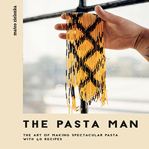The Pasta Man: The Art of Making Spectacular Pasta: With 40 Recipes