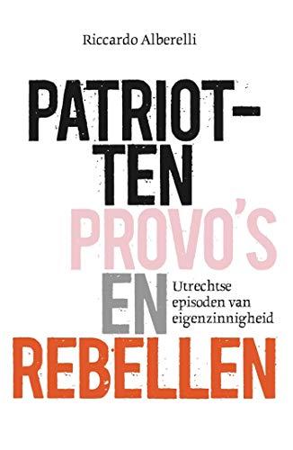 Patriotten, provo's en rebellen (Dutch Edition)