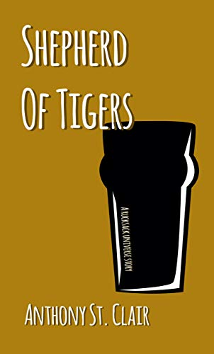 Shepherd of Tigers: A Rucksack Universe Story (English Edition)