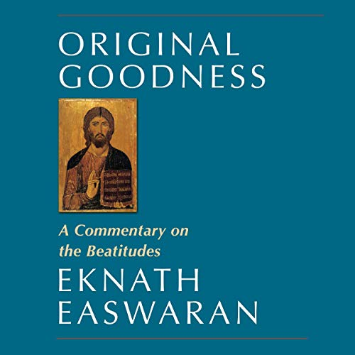 Original Goodness     A Commentary on the Beatitudes              By:                                                                                                                                 Eknath Easwaran                               Narrated by:                                                                                                                                 Paul Bazely                      Length: 7 hrs and 42 mins     Not rated yet     Overall 0.0