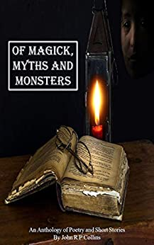 Of Magick, Myths and Monsters by [John R F Collins]