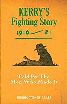 Kerry s Fighting Story 1916-21  Told by the Men Who Made It  Fighting Stories