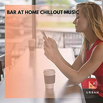 Bar At Home Chillout Music