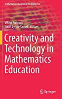 Creativity and Technology in Mathematics Education (Mathematics Education in the Digital Era, 10)