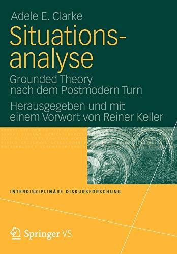 Situationsanalyse: Grounded Theory nach dem Postmodern Turn (Interdisziplinäre Diskursforschung)