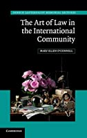 The Art of Law in the International Community (Hersch Lauterpacht Memorial Lectures, Series Number 23)