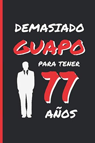 DEMASIADO GUAPO PARA TENER 77 AÑOS: REGALO DE CUMPLEAÑOS ORIGINAL Y DIVERTIDO...