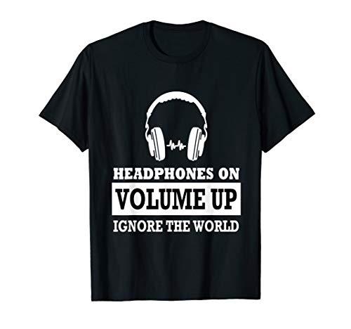 Headphones on Volume up ignore the World shirt T-Shirt