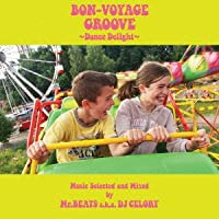 BON-VOYAGE GROOVE ~DANCE DELIGHT~ MUSIC SELECTED AND MIXED BY MR. BEATS A.K.A. DJ CELORY