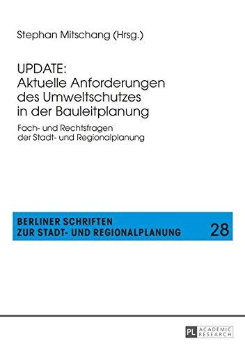UPDATE: Aktuelle Anforderungen des Umweltschutzes in der Bauleitplanung: Fach- und Rechtsfragen der Stadt- und Regionalplanung (Berliner Schriften zur Stadt- und Regionalplanung, Band 28)