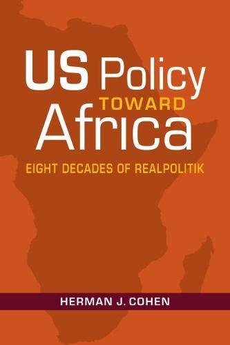 Compare Textbook Prices for US Policy Toward Africa: Eight Decades of Realpolitik An ADST-DACOR Diplomats and Diplomacy  Book  ISBN 9781626378704 by Cohen, Herman