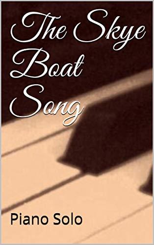 The Skye Boat Song: Piano Solo - Sheet Music (English Edition)