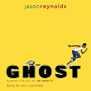 Ghost                   By:                                                                                                                                 Jason Reynolds                               Narrated by:                                                                                                                                 Guy Lockard                      Length: 3 hrs and 29 mins     895 ratings     Overall 4.7