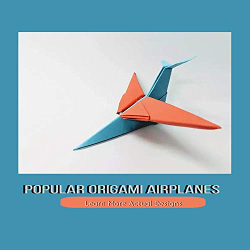 Popular Origami Airplanes Learn More Actual Designs (English Edition)