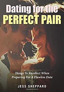 Dating For The Perfect Pair: Things To Recollect When Preparing For A Flawless Date