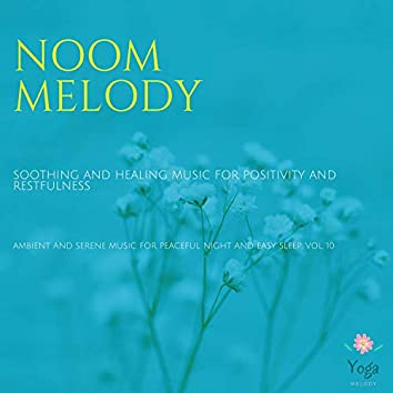 Noom Melody (Soothing And Healing Music For Positivity And Restfulness) (Ambient And Serene Music For Peaceful Night And Easy Sleep, Vol. 10)