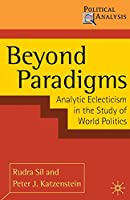 Beyond Paradigms: Analytic Eclecticism in the Study of World Politics (Political Analysis)