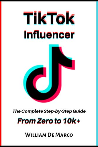 TikTok Influencer: The Complete Step-By-Step Guide From Zero to 10k+ (English Edition)