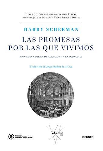 Las promesas por las que vivimos: Una nueva forma de acercarse a la economía (Juan de Mariana-Value School-Deusto)