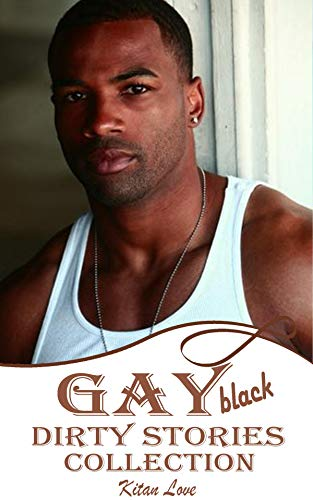 Black gay: Dirty stories (Gay sex story collection) (English Edition)