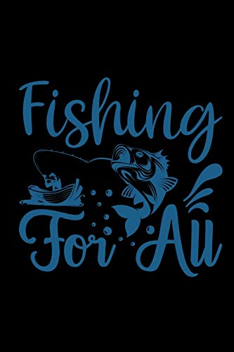 Fishing for All: Fishing Journal Complete Fisherman's Log Book With Prompts, Records Details of Fishing Trip, Including Date, Time, Location, Weather ... Tide and Moon Phases etc 6X9 120 Page