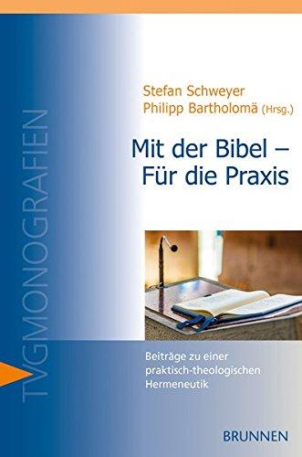 Mit der Bibel - Für die Praxis: Beiträge zu einer praktisch-theologischen Hermeneutik