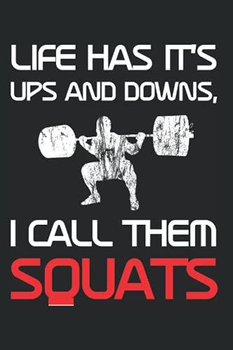 Gym Training- Notebook 120 Pages: 6''x 9'' Dotted: Life Has Its Ups And Downs, I Call Them Squats Perfect for the Gym to note your Training Plan or ... Bodybuilder and Everybody who Lifts Weights