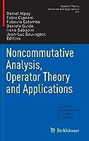 Noncommutative Analysis, Operator Theory and Applications (Operator Theory: Advances and Applications (252))