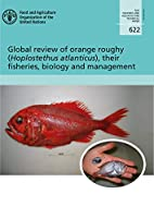 Global Review of Orange Roughy (Hoplostethus Atlanticus): Their Fisheries, Biology and Management (Fao Fisheries and Aquaculture Technical Paper)