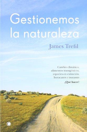Gestionemos la naturaleza: Cambio climático, alimentos transgénicos, especies en extinción, huracanes y tsunamis. ¿Qué hacer? (Conjeturas)