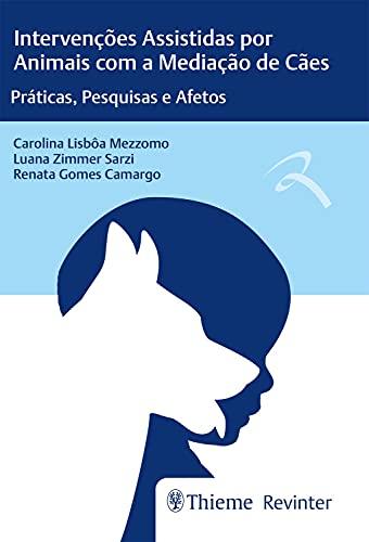 Intervenções Assistidas por Animais com a Mediação de Cães: Práticas, Pesquisas e Afetos