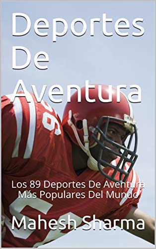 Deportes De Aventura: Los 89 Deportes De Aventura Más Populares Del Mundo