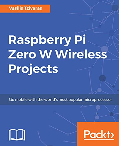 Raspberry Pi Zero W Wireless Projects: Go mobile with the world's most popular microprocessor (English Edition)