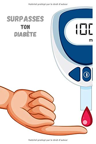 SURPASSES TON DIABÈTE: Journal de bord contre le diabète | Carnet de suivi de glycémie | Carnet de surveillance et de contrôle du diabète et du taux ... Format 15,24 cm x 22,86 cm (6 x 9 pouces)
