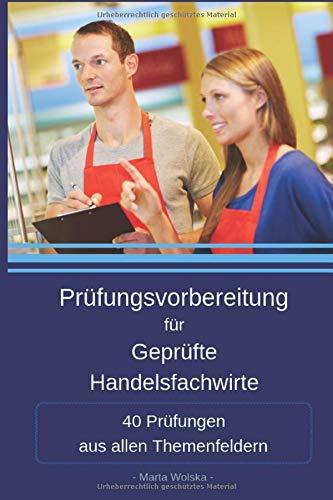 Prüfungsvorbereitung für Geprüfte Handelsfachwirte: 40 Prüfungen aus allen Themenfeldern