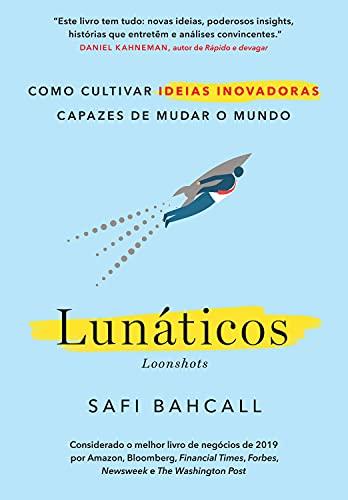 Lunáticos: Como cultivar ideias inovadoras capazes de mudar o mundo