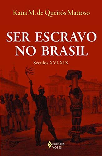 Ser escravo no Brasil: Séculos XVI-XIX