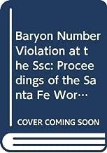 Baryon Number Violation at the Ssc: Proceedings of the Santa Fe Workshop Santa Fe 27-30 April 1990