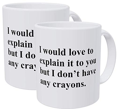 Willcallyou Pack of 2 I Would Explain It to You But I Don't Have any Crayons. Teacher, Einstein, Science. 11 Ounces Funny White Coffee Mug