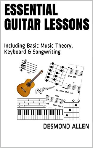 Essential Guitar Lessons: Including Basic Music Theory, Keyboard & Songwriting (English Edition)