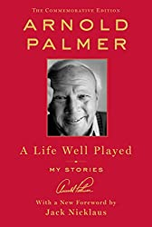 Arnold Palmer - A Life Well Played: My Stories