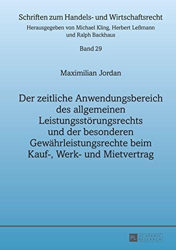 Der zeitliche Anwendungsbereich des allgemeinen Leistungsstörungsrechts und der besonderen Gewährleistungsrechte beim Kauf-, Werk- und Mietvertrag (Schriften zum Handels- und Wirtschaftsrecht 29)